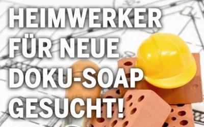 Heimwerker aufgepasst – Heimwerker für neue Doku-Soap gesucht